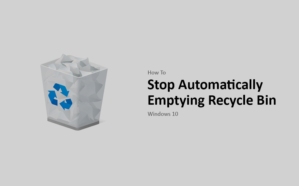 How To Stop Windows 10 Deleting Files Automatically From Recycle Bin