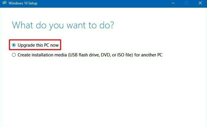 Choose Upgrade this PC now or Create an installation media for another PC